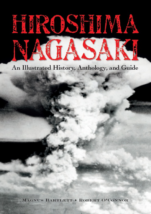 Hiroshima, Nagasaki, an Illustrated History, Anthology, and Guide